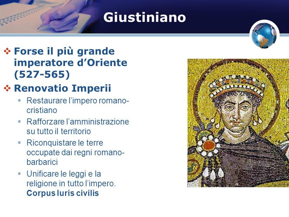 Giustiniano Forse il più grande imperatore dOriente (527-565) Renovatio Imperii Restaurare limpero romano- cristiano Rafforzare lamministrazione su tu