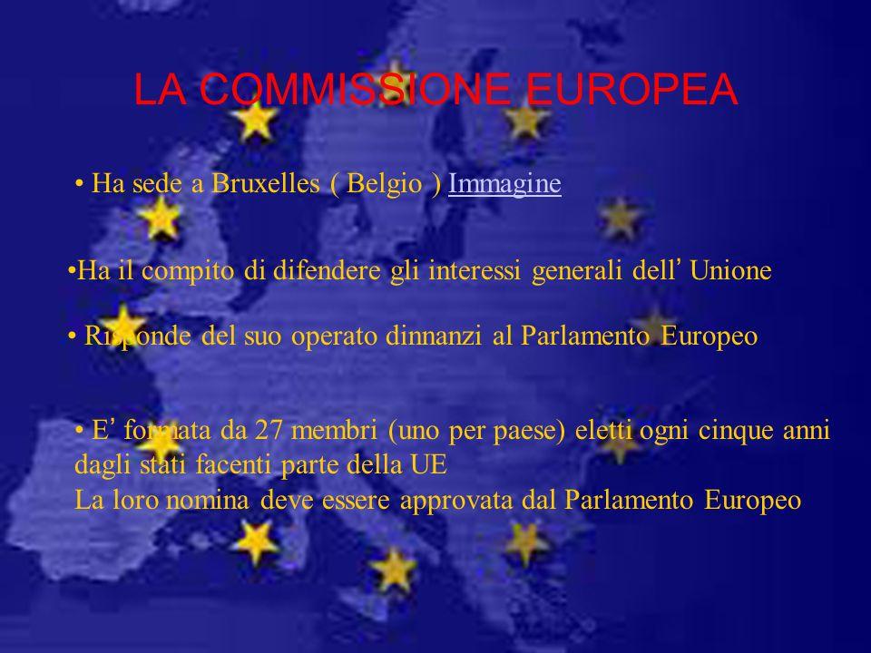 LA COMMISSIONE EUROPEA Ha sede a Bruxelles ( Belgio ) Immagine Ha il compito di difendere gli interessi generali dell Unione Risponde del suo operato