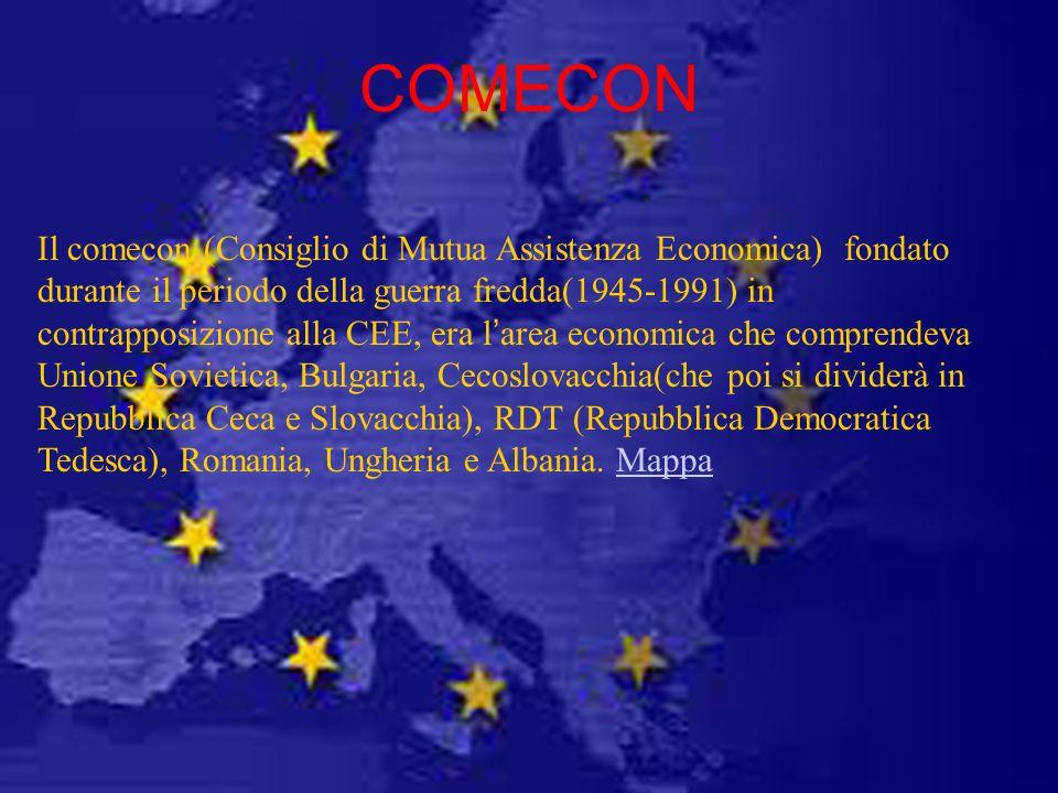COMECON Il comecon (Consiglio di Mutua Assistenza Economica) fondato durante il periodo della guerra fredda(1945-1991) in contrapposizione alla CEE, e