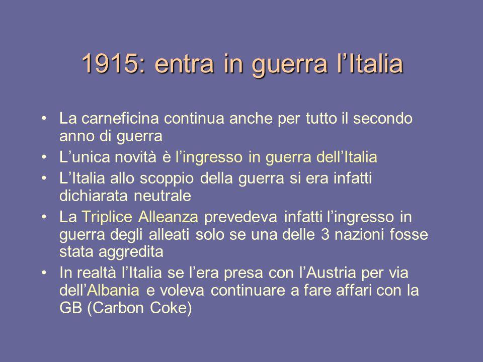 1915: entra in guerra lItalia La carneficina continua anche per tutto il secondo anno di guerra Lunica novità è lingresso in guerra dellItalia LItalia