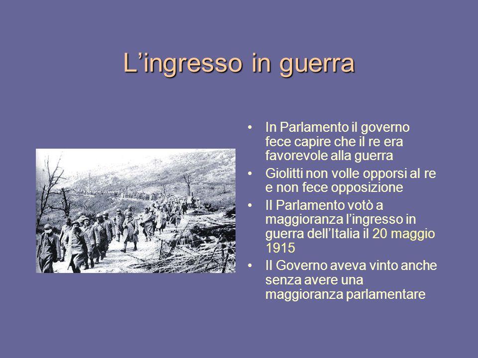 Lingresso in guerra In Parlamento il governo fece capire che il re era favorevole alla guerra Giolitti non volle opporsi al re e non fece opposizione