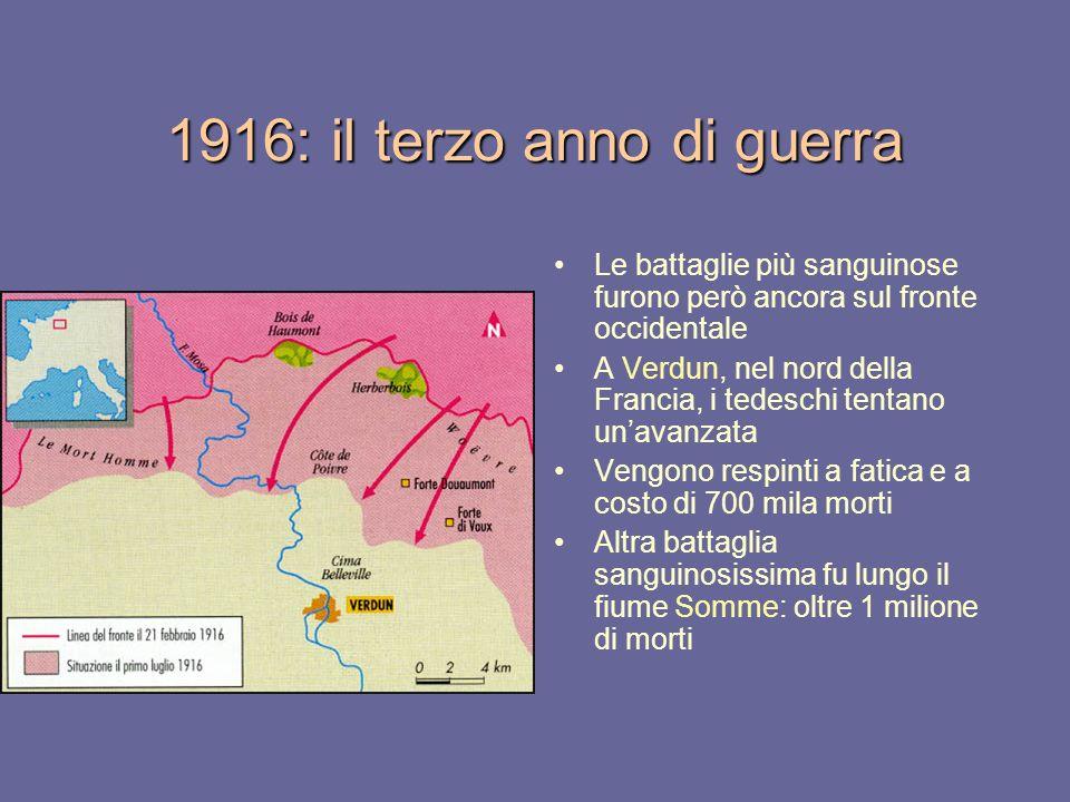 1916: il terzo anno di guerra Le battaglie più sanguinose furono però ancora sul fronte occidentale A Verdun, nel nord della Francia, i tedeschi tenta