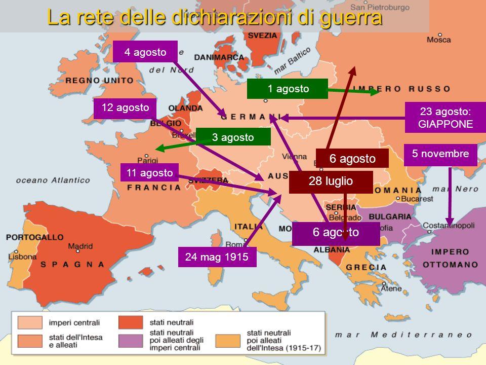 5 AGOSTO: l Austria-Ungheria dichiara guerra alla Russia, il Montenegro all Austria- Ungheria 23 AGOSTO: il Giappone entra in guerra al fianco dellIntesa 6 AGOSTO: la Serbia dichiara guerra alla Germania 12 AGOSTO: l Inghilterra e la Francia dichiarano guerra all impero Austro- Ungarico 29 OTTOBRE: gli ottomani, legati agli imperi centrali, attaccano la Russia 2-3 NOVEMBRE: le forze dell Intesa dichiarano guerra alla Turchia, 4 AGOSTO: l Inghilterra dichiara guerra alla Germania 3 AGOSTO: la Germania dichiara guerra alla Francia e invade il Belgio 28 GIUGNO: assassinio a Sarajevo dellarciduca Francesco Ferdinando 1 AGOSTO: la Germania dichiara guerra alla Russia 2 Agosto l Italia dichiara la neutralit à 28 LUGLIO: l Austria- Ungheria dichiara guerra alla Serbia