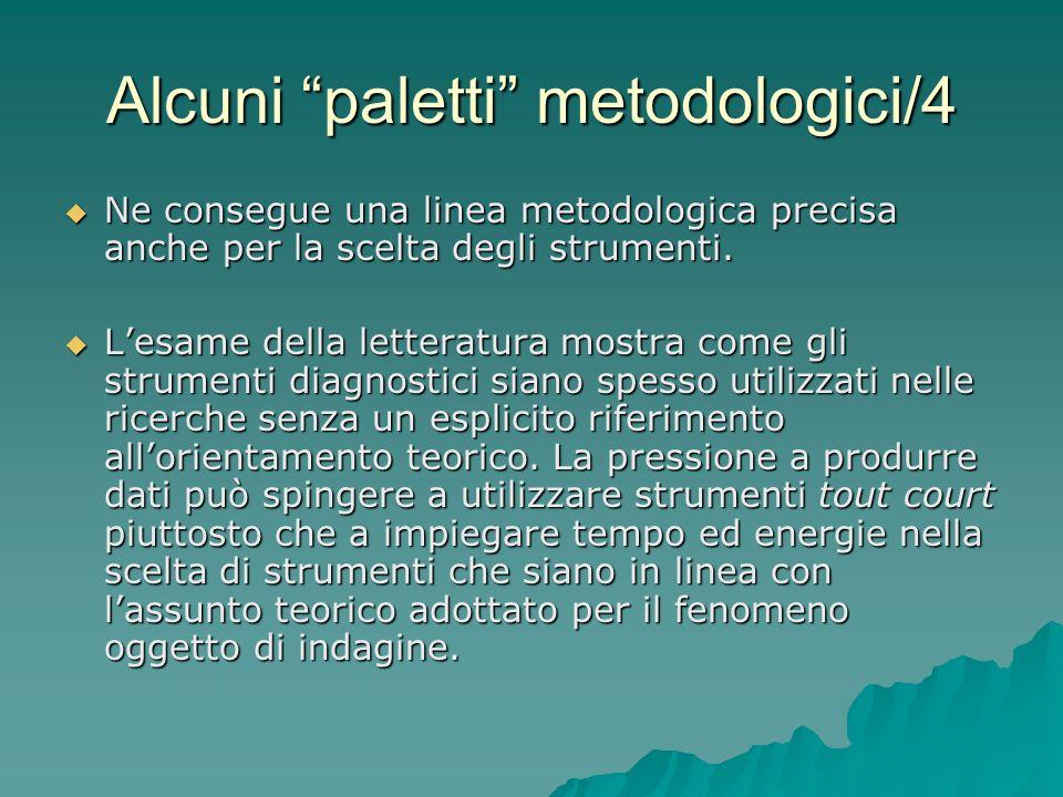 Alcuni paletti metodologici/4 Ne consegue una linea metodologica precisa anche per la scelta degli strumenti. Ne consegue una linea metodologica preci
