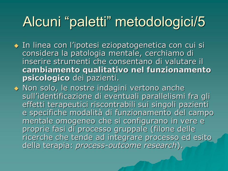 Alcuni paletti metodologici/5 In linea con lipotesi eziopatogenetica con cui si considera la patologia mentale, cerchiamo di inserire strumenti che co