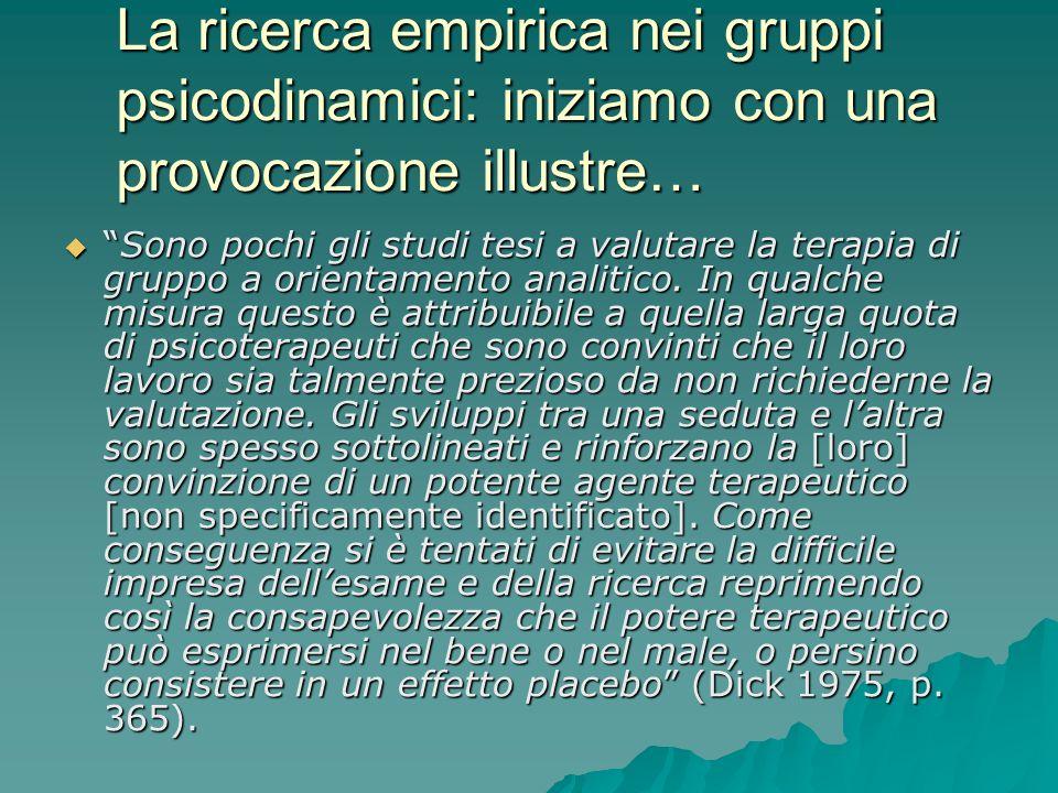 La ricerca empirica nei gruppi psicodinamici: iniziamo con una provocazione illustre… Sono pochi gli studi tesi a valutare la terapia di gruppo a orie
