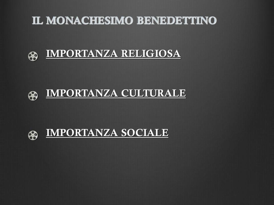 IMPORTANZA RELIGIOSA IMPORTANZA CULTURALE IMPORTANZA SOCIALE IL MONACHESIMO BENEDETTINO
