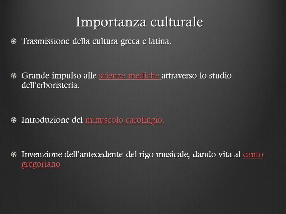 Importanza culturale Trasmissione della cultura greca e latina. Grande impulso alle scienze mediche attraverso lo studio dell erboristeria. scienze me