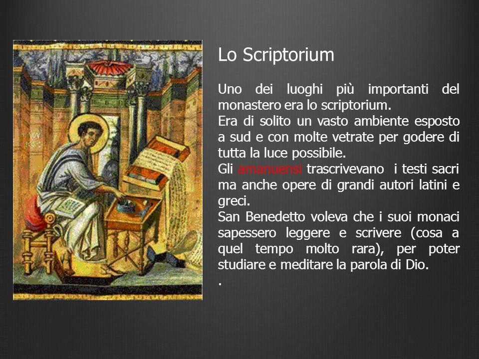Lo Scriptorium Uno dei luoghi più importanti del monastero era lo scriptorium. Era di solito un vasto ambiente esposto a sud e con molte vetrate per g