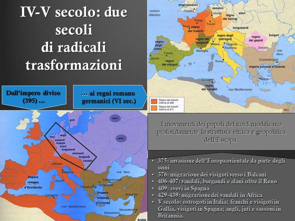 IV-V secolo: due secoli di radicali trasformazioni 375: invasione dell Europa orientale da parte degli unni 375: invasione dell Europa orientale da pa