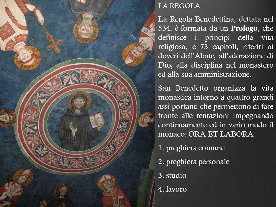 LA REGOLA La Regola Benedettina, dettata nel 534, è formata da un Prologo, che definisce i principi della vita religiosa, e 73 capitoli, riferiti ai d