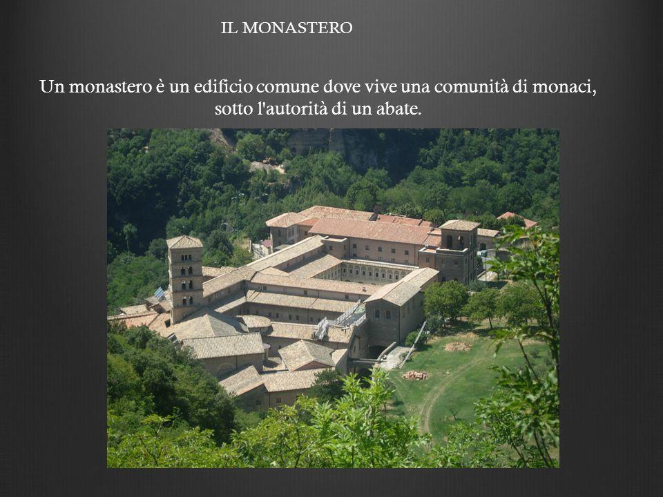 Un monastero è un edificio comune dove vive una comunità di monaci, sotto l'autorità di un abate. IL MONASTERO