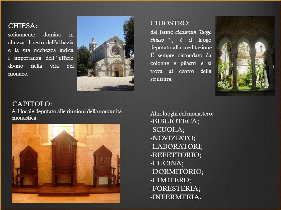 CHIESA: solitamente domina in altezza il resto dell abbazia e la sua ricchezza indica l importanza dell ufficio divino nella vita del monaco. CHIOSTRO