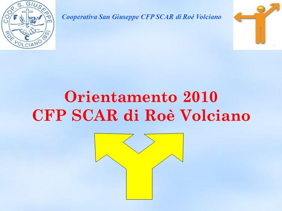 Orientamento 2010 CFP SCAR di Roè Volciano Cooperativa San Giuseppe CFP SCAR di Roé Volciano