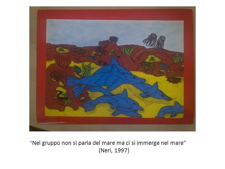 Nel gruppo non si parla del mare ma ci si immerge nel mare (Neri, 1997)