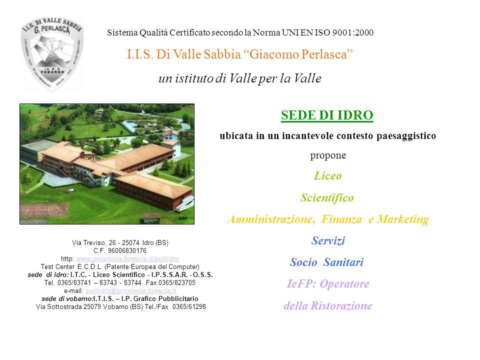 Sistema Qualità Certificato secondo la Norma UNI EN ISO 9001:2000 I.I.S. Di Valle Sabbia Giacomo Perlasca un istituto di Valle per la Valle SEDE DI ID
