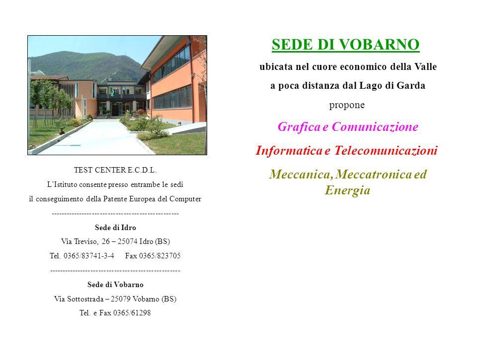 SEDE DI VOBARNO ubicata nel cuore economico della Valle a poca distanza dal Lago di Garda propone Grafica e Comunicazione Informatica e Telecomunicazi