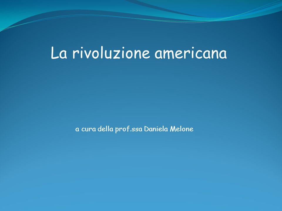 La rivoluzione americana a cura della prof.ssa Daniela Melone