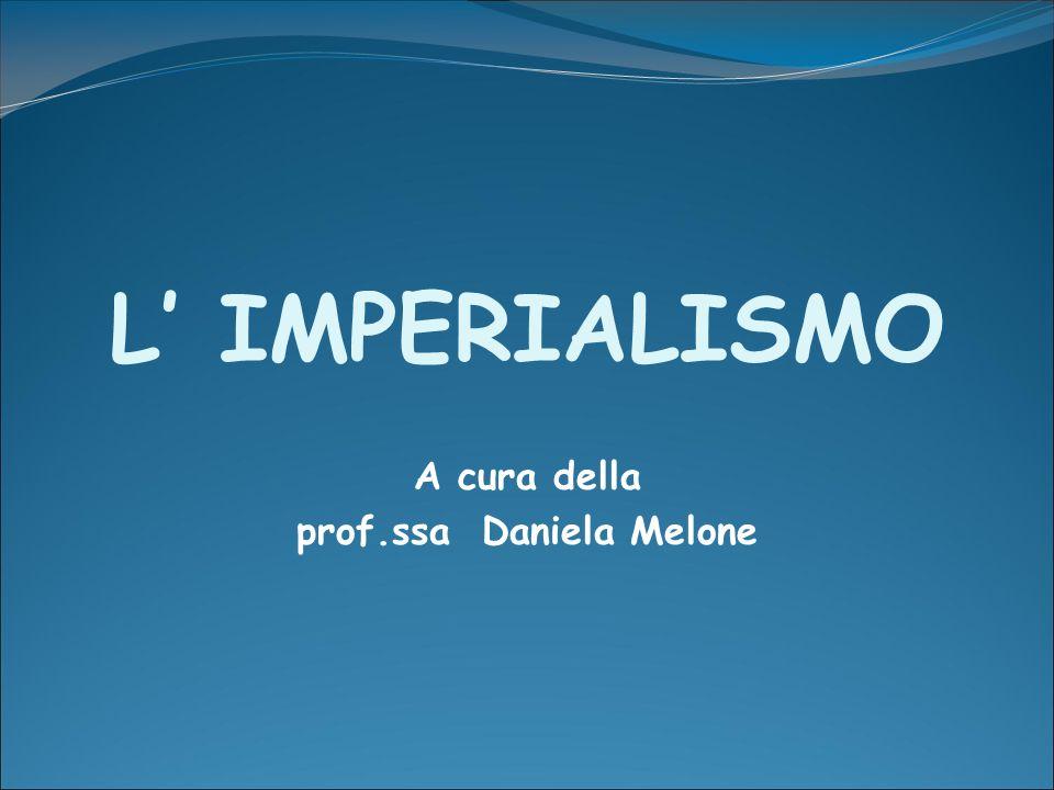 L IMPERIALISMO A cura della prof.ssa Daniela Melone