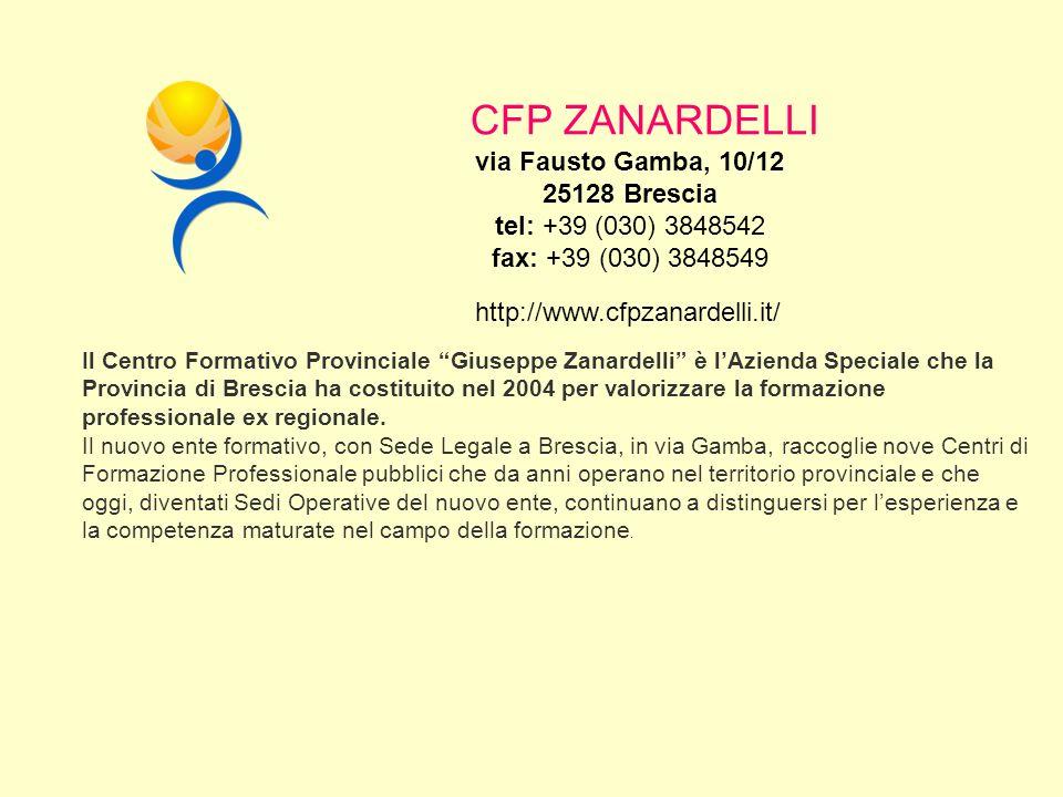 CFP ZANARDELLI Il Centro Formativo Provinciale Giuseppe Zanardelli è lAzienda Speciale che la Provincia di Brescia ha costituito nel 2004 per valorizz