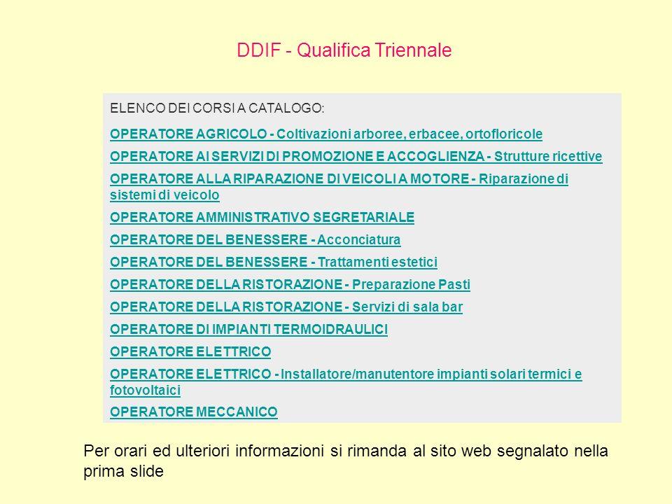 DDIF - Qualifica Triennale ELENCO DEI CORSI A CATALOGO: OPERATORE AGRICOLO - Coltivazioni arboree, erbacee, ortofloricole OPERATORE AI SERVIZI DI PROM
