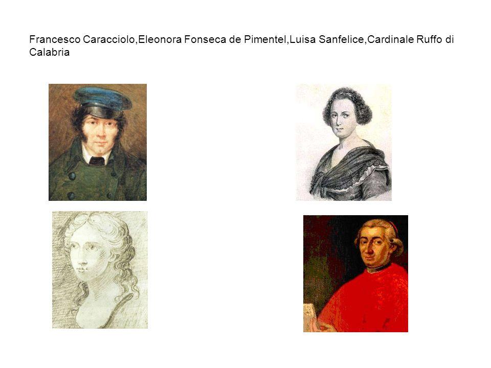 Francesco Caracciolo,Eleonora Fonseca de Pimentel,Luisa Sanfelice,Cardinale Ruffo di Calabria