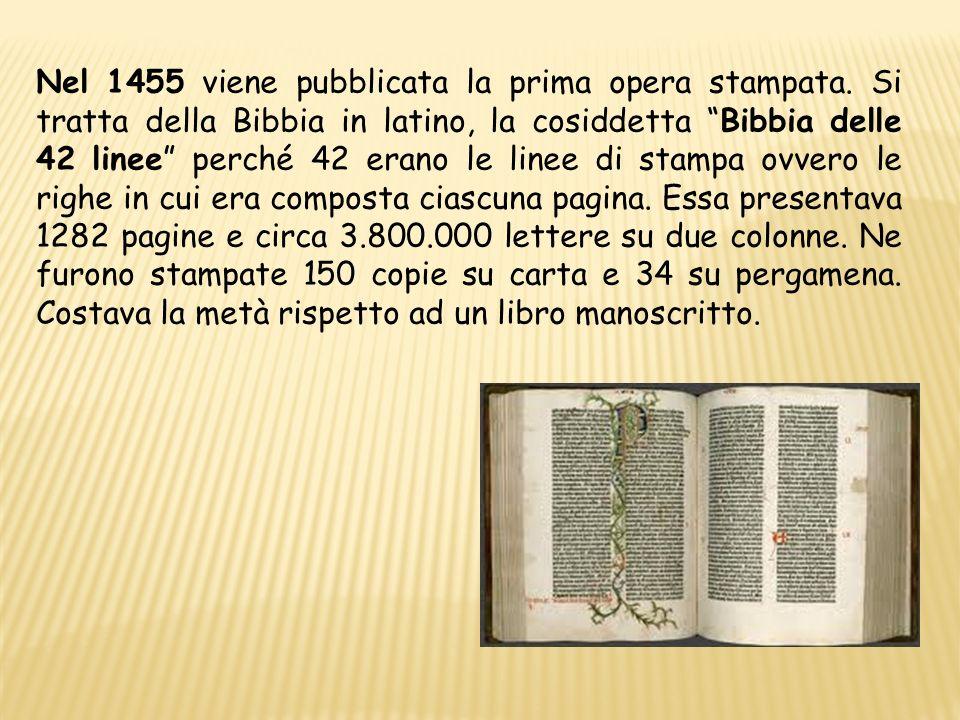 Nel 1455 viene pubblicata la prima opera stampata. Si tratta della Bibbia in latino, la cosiddetta Bibbia delle 42 linee perché 42 erano le linee di s