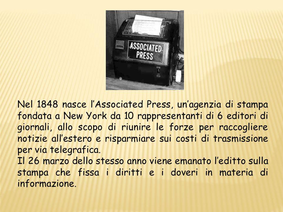 Nel 1848 nasce lAssociated Press, unagenzia di stampa fondata a New York da 10 rappresentanti di 6 editori di giornali, allo scopo di riunire le forze