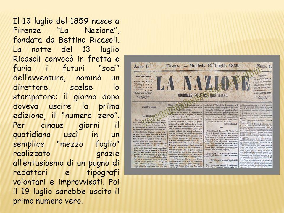 Il 13 luglio del 1859 nasce a Firenze La Nazione, fondata da Bettino Ricasoli. La notte del 13 luglio Ricasoli convocò in fretta e furia i futuri soci