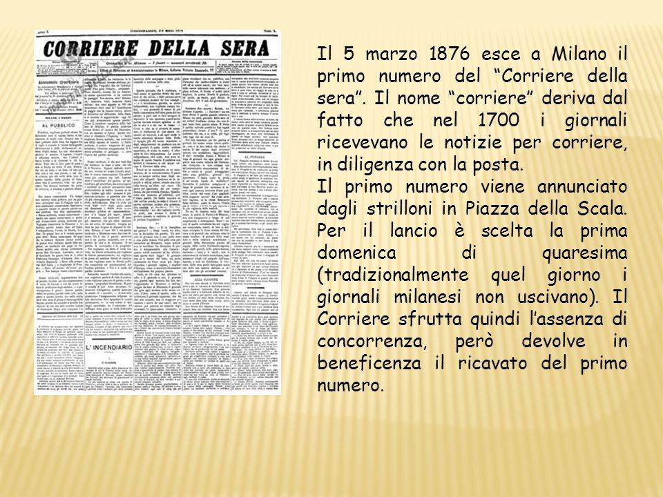Il 5 marzo 1876 esce a Milano il primo numero del Corriere della sera. Il nome corriere deriva dal fatto che nel 1700 i giornali ricevevano le notizie