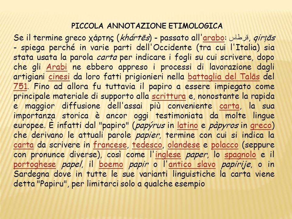 Se il termine greco χάρτης (khártēs) - passato all'arabo:, qir ās - spiega perché in varie parti dell'Occidente (tra cui l'Italia) sia stata usata la