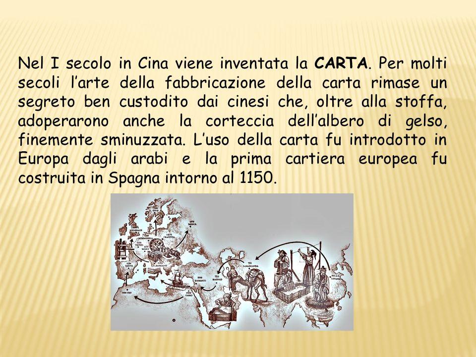 Nel I secolo in Cina viene inventata la CARTA. Per molti secoli larte della fabbricazione della carta rimase un segreto ben custodito dai cinesi che,