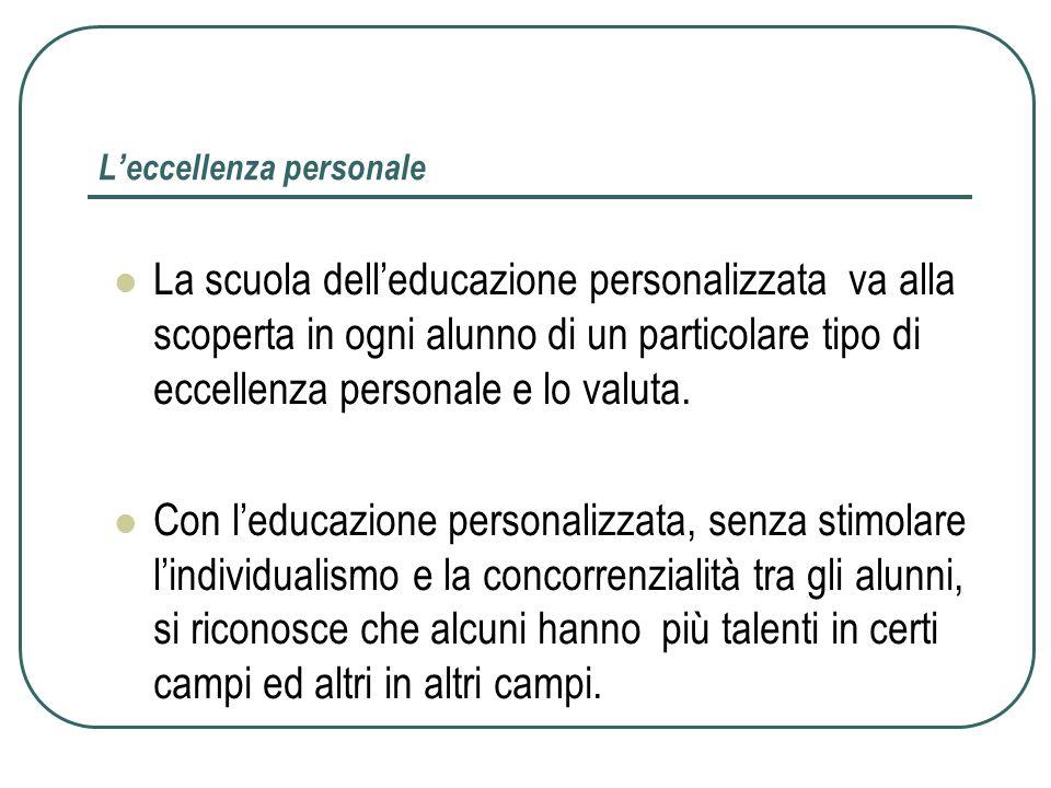 Leccellenza personale La scuola delleducazione personalizzata va alla scoperta in ogni alunno di un particolare tipo di eccellenza personale e lo valuta.