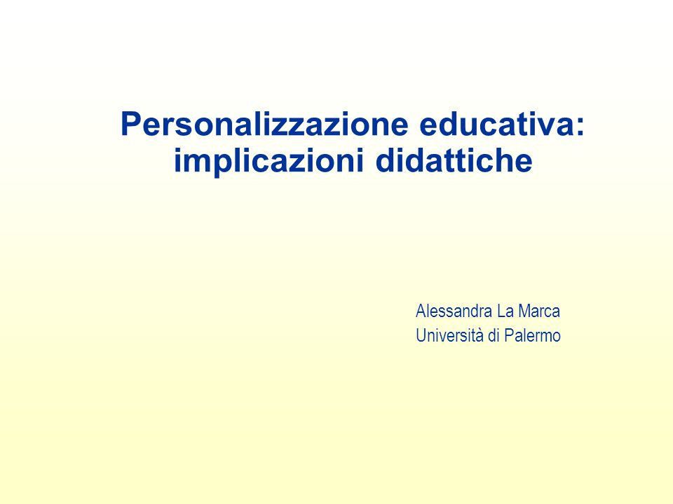 Personalizzazione educativa: implicazioni didattiche Alessandra La Marca Università di Palermo