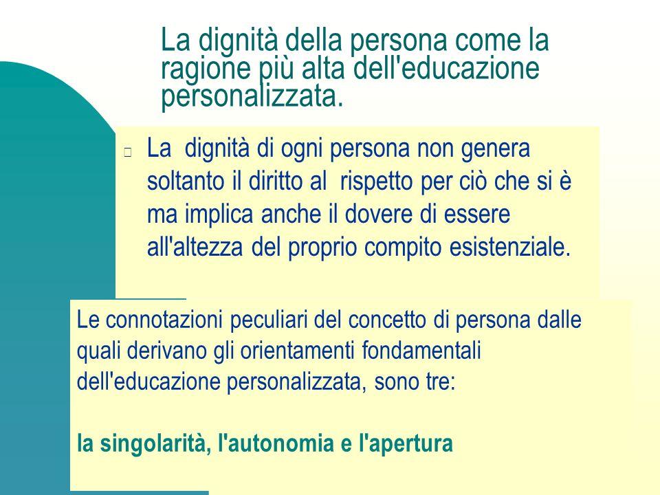 La dignità della persona come la ragione più alta dell'educazione personalizzata. Le connotazioni peculiari del concetto di persona dalle quali deriva