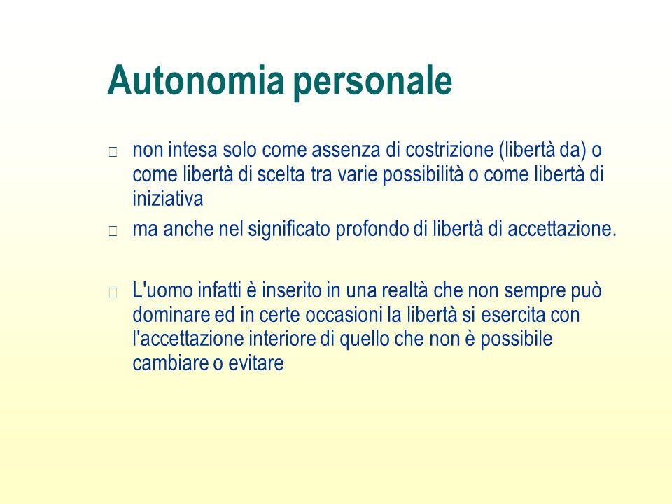 Autonomia personale non intesa solo come assenza di costrizione (libertà da) o come libertà di scelta tra varie possibilità o come libertà di iniziati