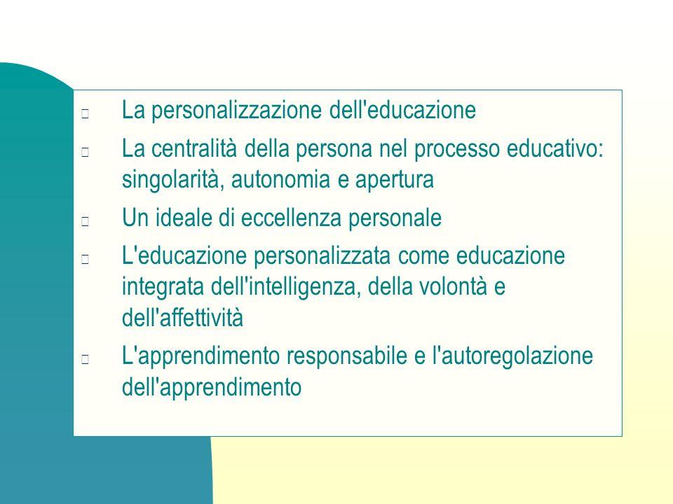 La personalizzazione dell'educazione La centralità della persona nel processo educativo: singolarità, autonomia e apertura Un ideale di eccellenza per