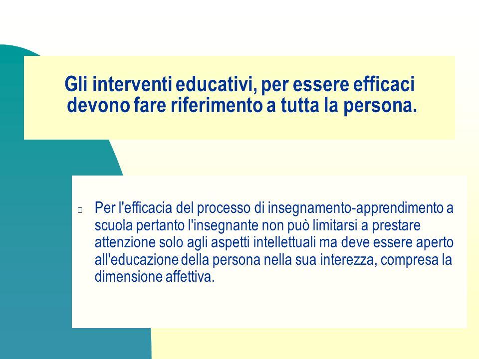 Gli interventi educativi, per essere efficaci devono fare riferimento a tutta la persona. Per l'efficacia del processo di insegnamento-apprendimento a