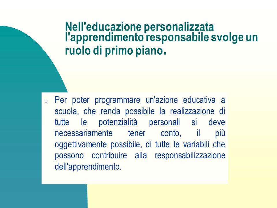 Nell'educazione personalizzata l'apprendimento responsabile svolge un ruolo di primo piano. Per poter programmare un'azione educativa a scuola, che re