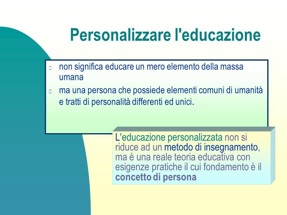 Personalizzare l'educazione non significa educare un mero elemento della massa umana ma una persona che possiede elementi comuni di umanità e tratti d