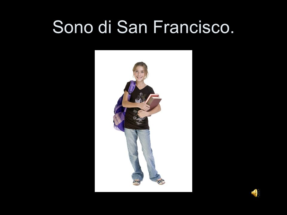 Sono di Los Angeles, e tu?