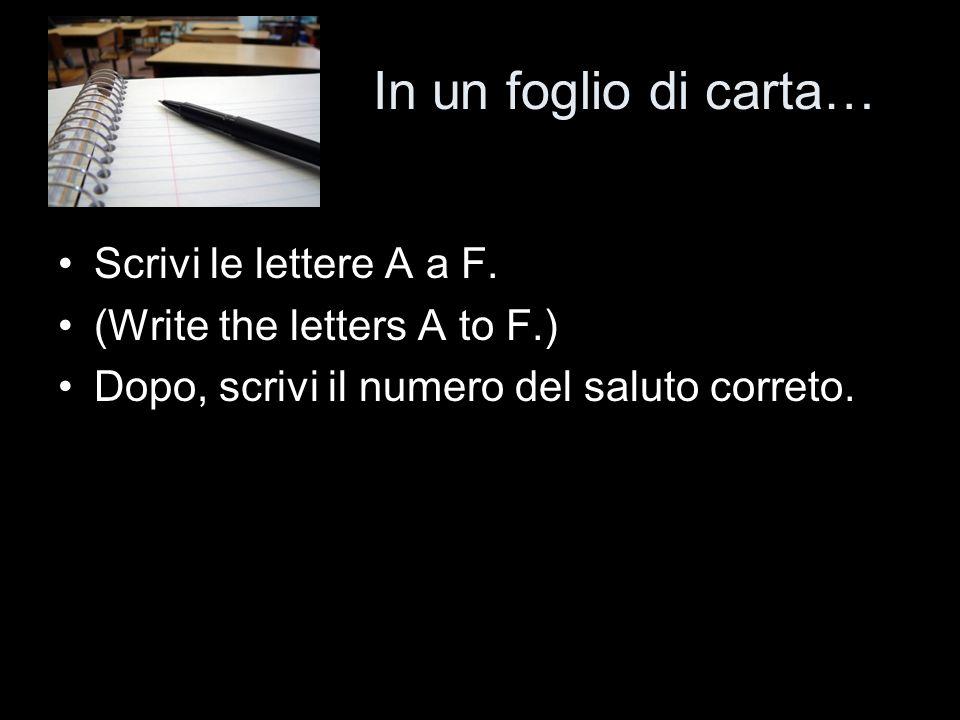 In un foglio di carta… Scrivi le lettere A a F.