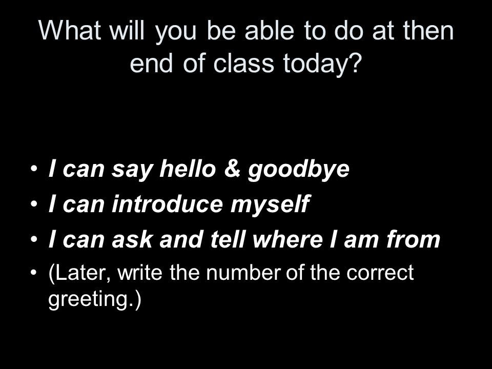 What will you be able to do at then end of class today.