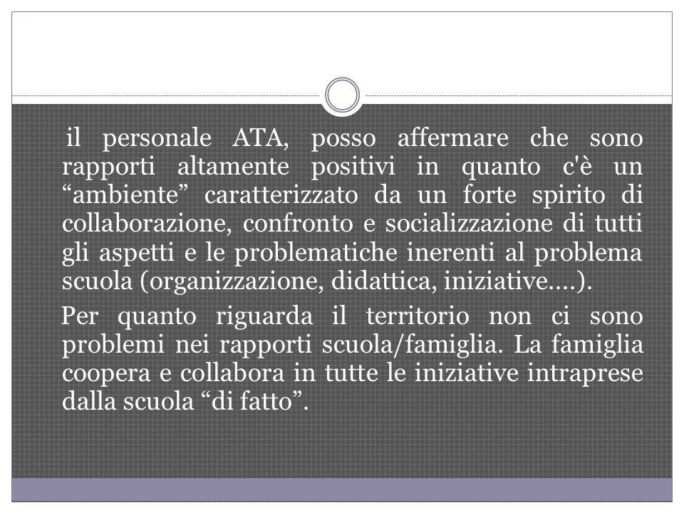 il personale ATA, posso affermare che sono rapporti altamente positivi in quanto c'è un ambiente caratterizzato da un forte spirito di collaborazione,