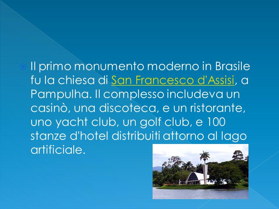 Il primo monumento moderno in Brasile fu la chiesa di San Francesco d'Assisi, a Pampulha. Il complesso includeva un casinò, una discoteca, e un ristor