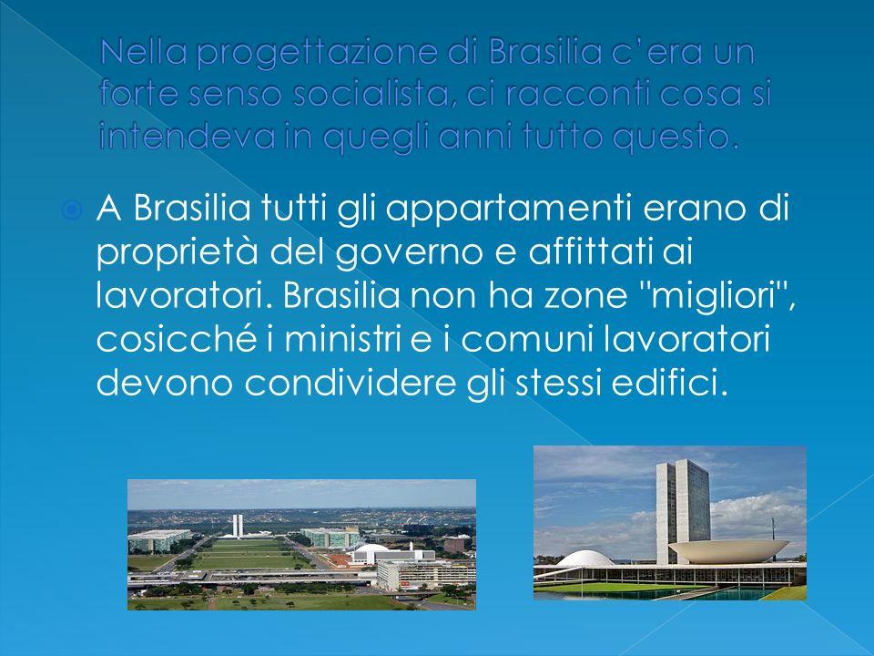 A Brasilia tutti gli appartamenti erano di proprietà del governo e affittati ai lavoratori. Brasilia non ha zone