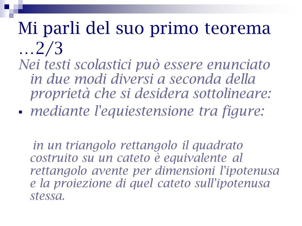 Mi parli del suo primo teorema …2/3 Nei testi scolastici può essere enunciato in due modi diversi a seconda della proprietà che si desidera sottolinea