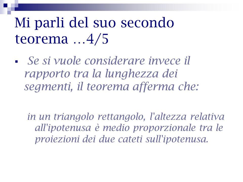 Mi parli del suo secondo teorema …4/5 Se si vuole considerare invece il rapporto tra la lunghezza dei segmenti, il teorema afferma che: in un triangol