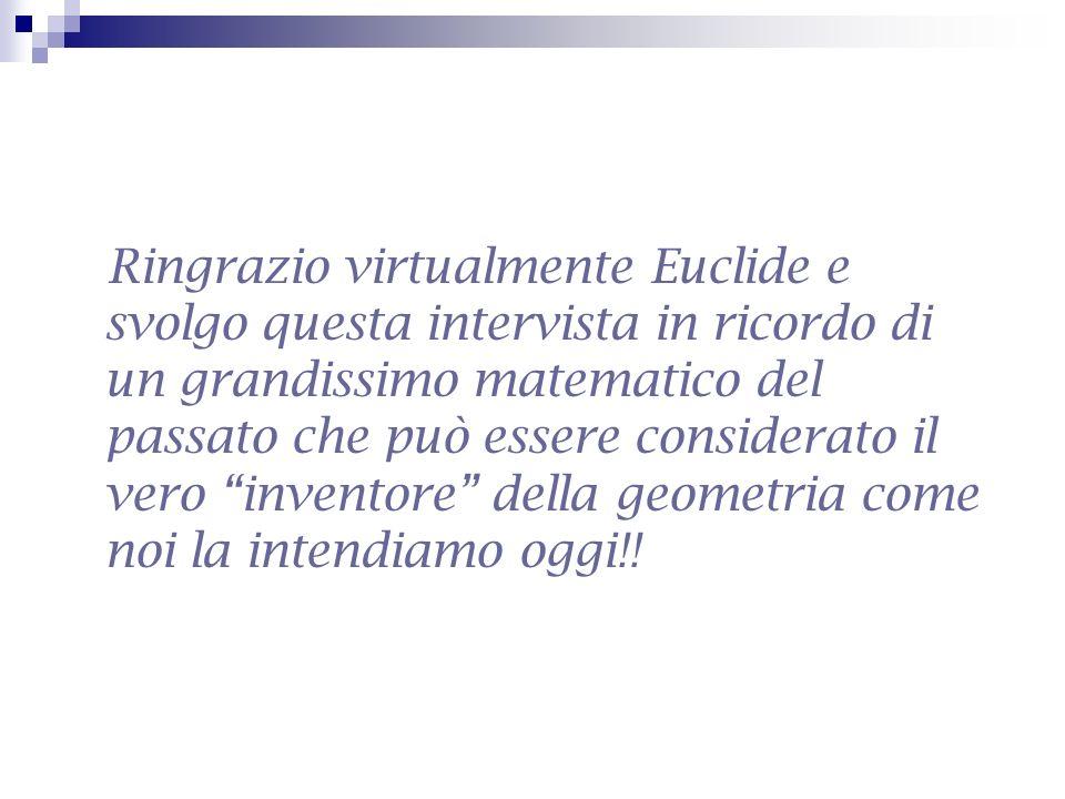 Ringrazio virtualmente Euclide e svolgo questa intervista in ricordo di un grandissimo matematico del passato che può essere considerato il vero inven
