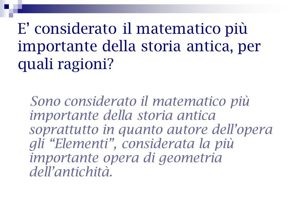 E considerato il matematico più importante della storia antica, per quali ragioni? Sono considerato il matematico più importante della storia antica s